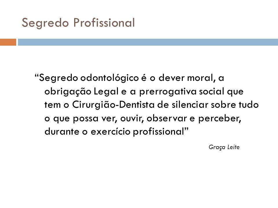 """Segredo Profissional """"Segredo odontológico é o dever moral, a obrigação Legal e a prerrogativa social que tem o Cirurgião-Dentista de silenciar sobre"""