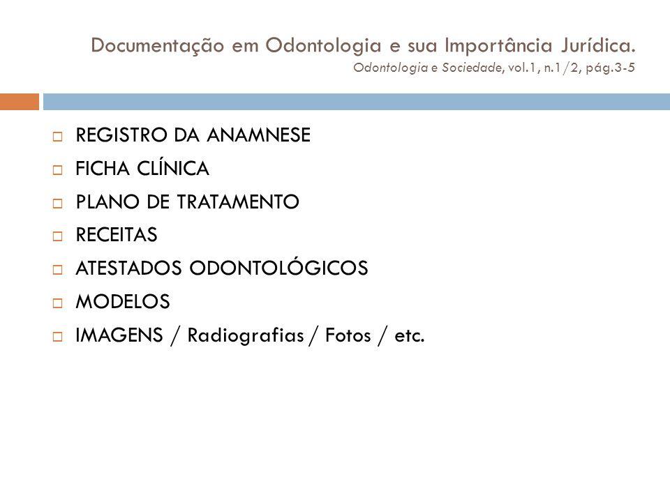 Documentação em Odontologia e sua Importância Jurídica. Odontologia e Sociedade, vol.1, n.1/2, pág.3-5  REGISTRO DA ANAMNESE  FICHA CLÍNICA  PLANO