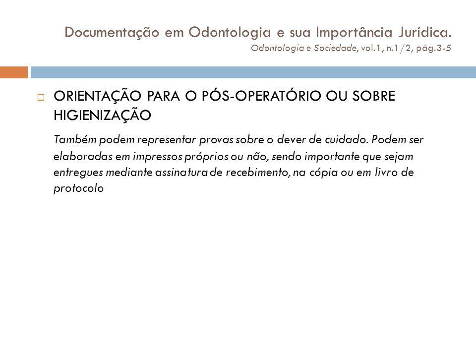 Documentação em Odontologia e sua Importância Jurídica. Odontologia e Sociedade, vol.1, n.1/2, pág.3-5  ORIENTAÇÃO PARA O PÓS-OPERATÓRIO OU SOBRE HIG