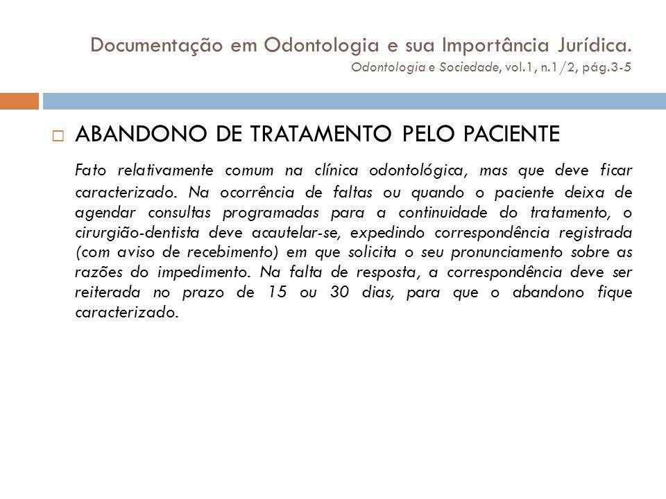 Documentação em Odontologia e sua Importância Jurídica. Odontologia e Sociedade, vol.1, n.1/2, pág.3-5  ABANDONO DE TRATAMENTO PELO PACIENTE Fato rel
