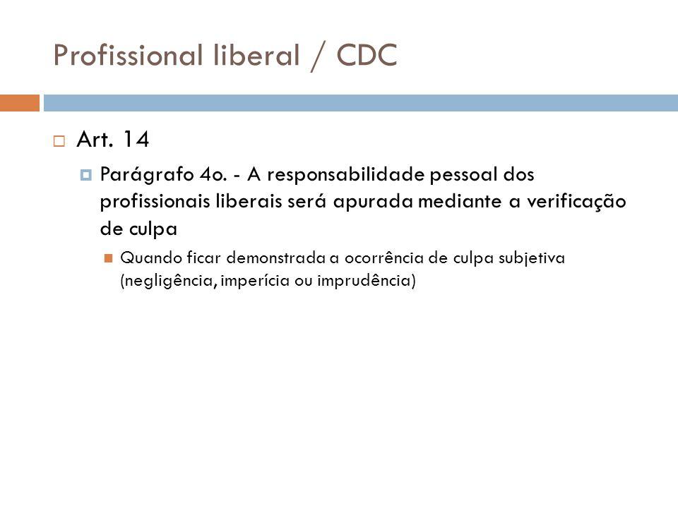 Profissional liberal / CDC  Art. 14  Parágrafo 4o. - A responsabilidade pessoal dos profissionais liberais será apurada mediante a verificação de cu