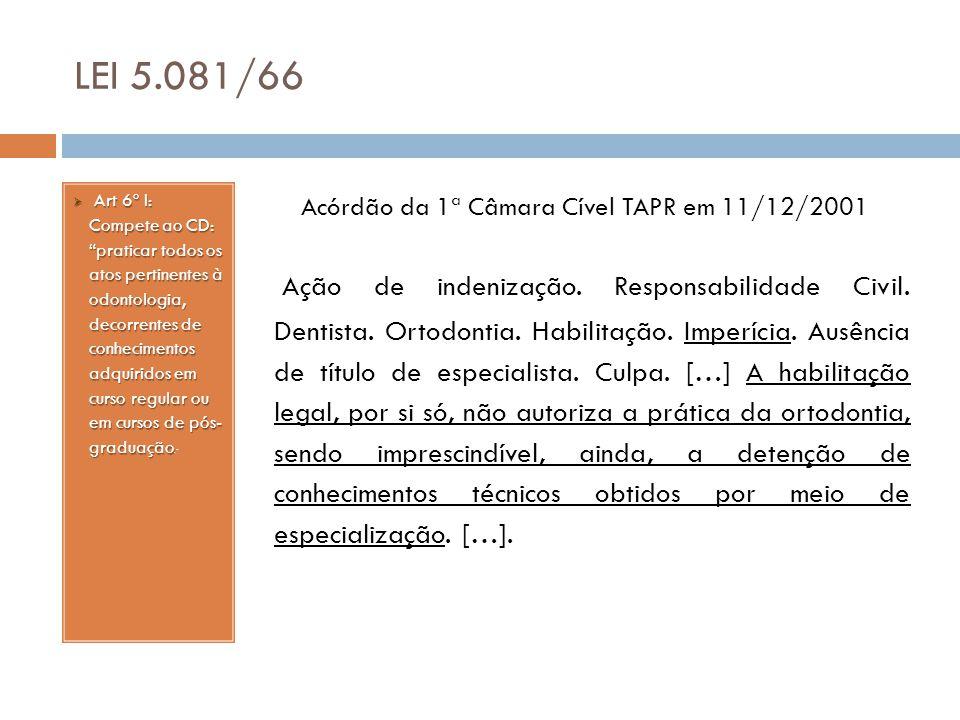 """LEI 5.081/66  Art 6º I: Compete ao CD: """"praticar todos os atos pertinentes à odontologia, decorrentes de conhecimentos adquiridos em curso regular ou"""