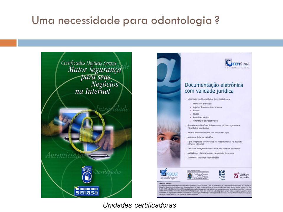 Uma necessidade para odontologia ? Unidades certificadoras