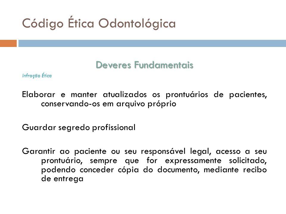 Código Ética Odontológica Deveres Fundamentais Infração Ética Elaborar e manter atualizados os prontuários de pacientes, conservando-os em arquivo pró