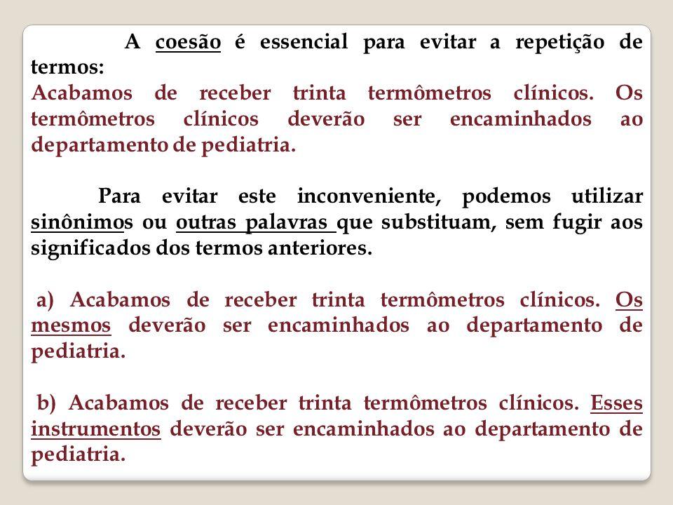 A coesão é essencial para evitar a repetição de termos: Acabamos de receber trinta termômetros clínicos.
