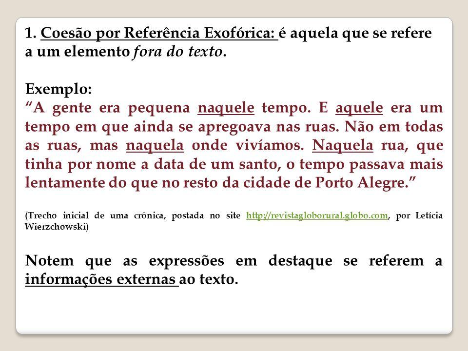 1.Coesão por Referência Exofórica: é aquela que se refere a um elemento fora do texto.