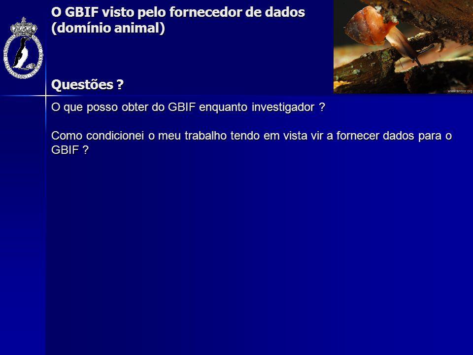 O GBIF visto pelo fornecedor de dados (domínio animal) O que posso obter do GBIF enquanto investigador ? Como condicionei o meu trabalho tendo em vist