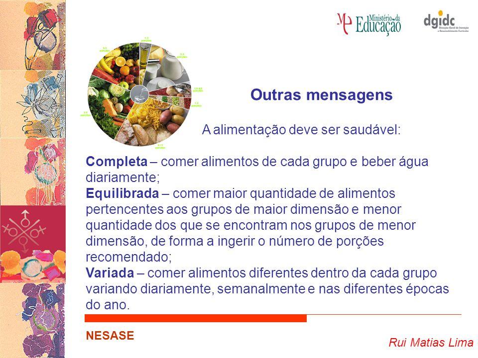 Rui Matias Lima NESASE A alimentação deve ser saudável: Completa – comer alimentos de cada grupo e beber água diariamente; Equilibrada – comer maior q