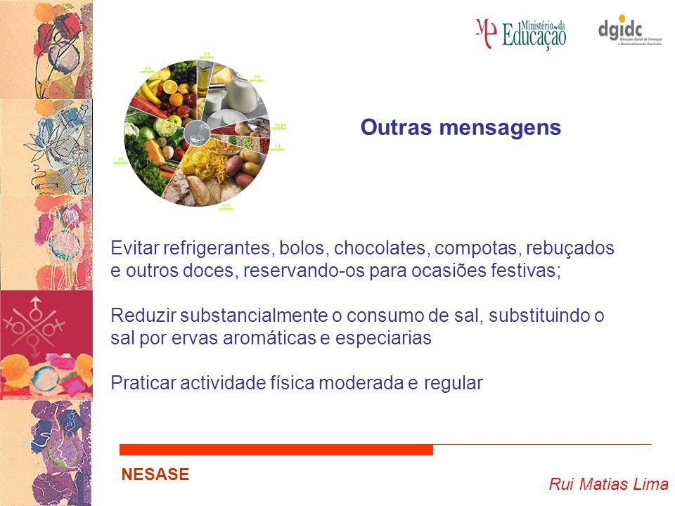 Rui Matias Lima NESASE Evitar refrigerantes, bolos, chocolates, compotas, rebuçados e outros doces, reservando-os para ocasiões festivas; Reduzir subs