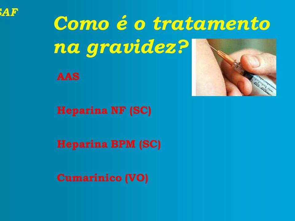 SAF Como é o tratamento na gravidez? AAS Heparina NF (SC) Heparina BPM (SC) Cumarínico (VO)