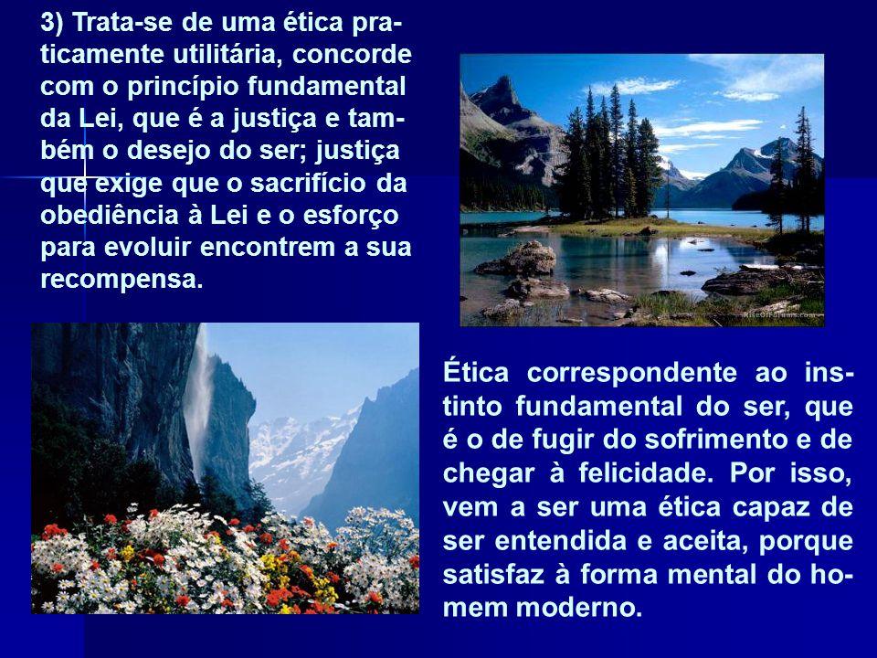 2) Trata-se de uma ética positiva, como é a ciên- cia, baseada em fatos, de uma ética que não é se- não um capítulo da Lei que tudo rege e que a ciênc