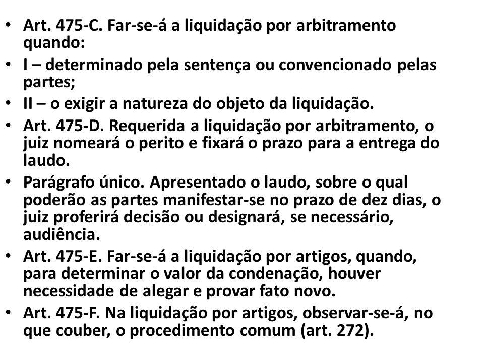 Art. 475-C. Far-se-á a liquidação por arbitramento quando: I – determinado pela sentença ou convencionado pelas partes; II – o exigir a natureza do ob