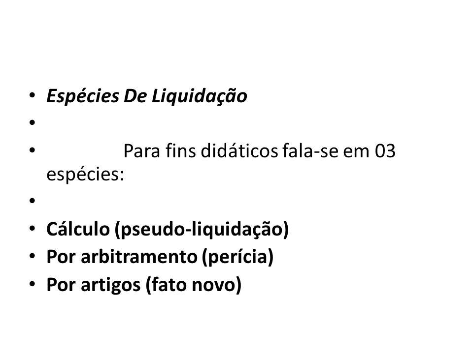 Liquidação por cálculo CÁLCULO (pseudo-liquidação): A rigor não é liquidação porque não chega a ser um procedimento, é apenas um ato extraprocessual do credor utilizado no processo.