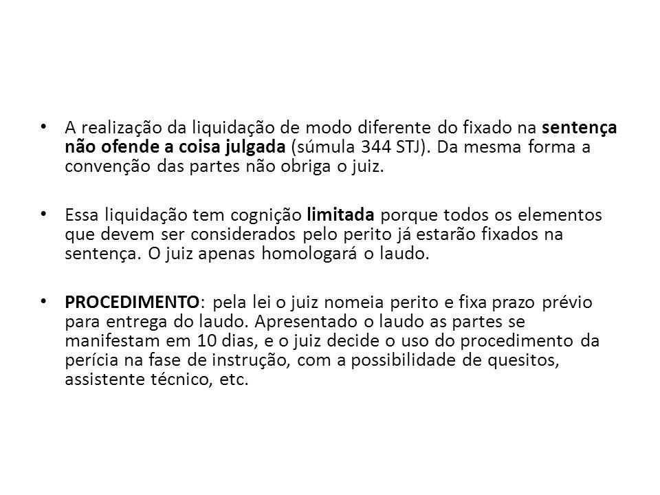 A realização da liquidação de modo diferente do fixado na sentença não ofende a coisa julgada (súmula 344 STJ). Da mesma forma a convenção das partes