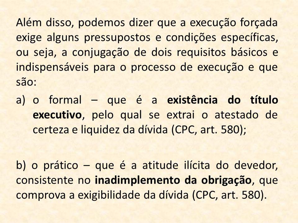 Além disso, podemos dizer que a execução forçada exige alguns pressupostos e condições específicas, ou seja, a conjugação de dois requisitos básicos e