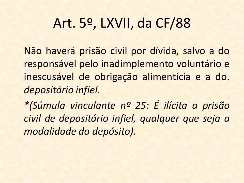 Art. 5º, LXVII, da CF/88 Não haverá prisão civil por dívida, salvo a do responsável pelo inadimplemento voluntário e inescusável de obrigação alimentí