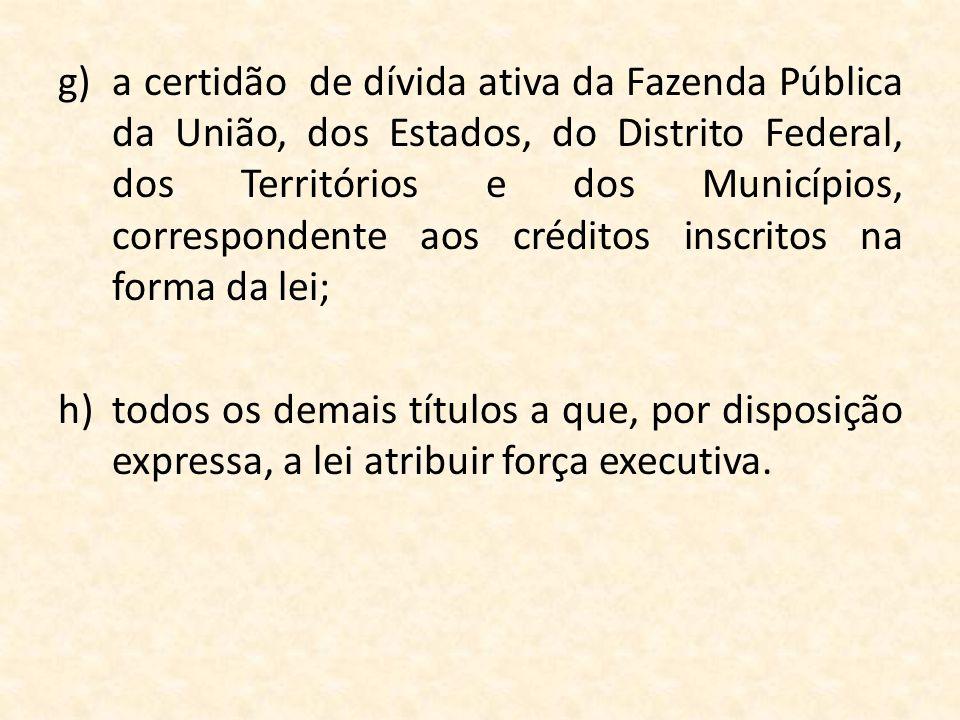 g)a certidão de dívida ativa da Fazenda Pública da União, dos Estados, do Distrito Federal, dos Territórios e dos Municípios, correspondente aos crédi