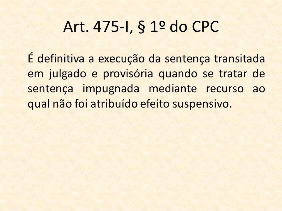 Art. 475-I, § 1º do CPC É definitiva a execução da sentença transitada em julgado e provisória quando se tratar de sentença impugnada mediante recurso