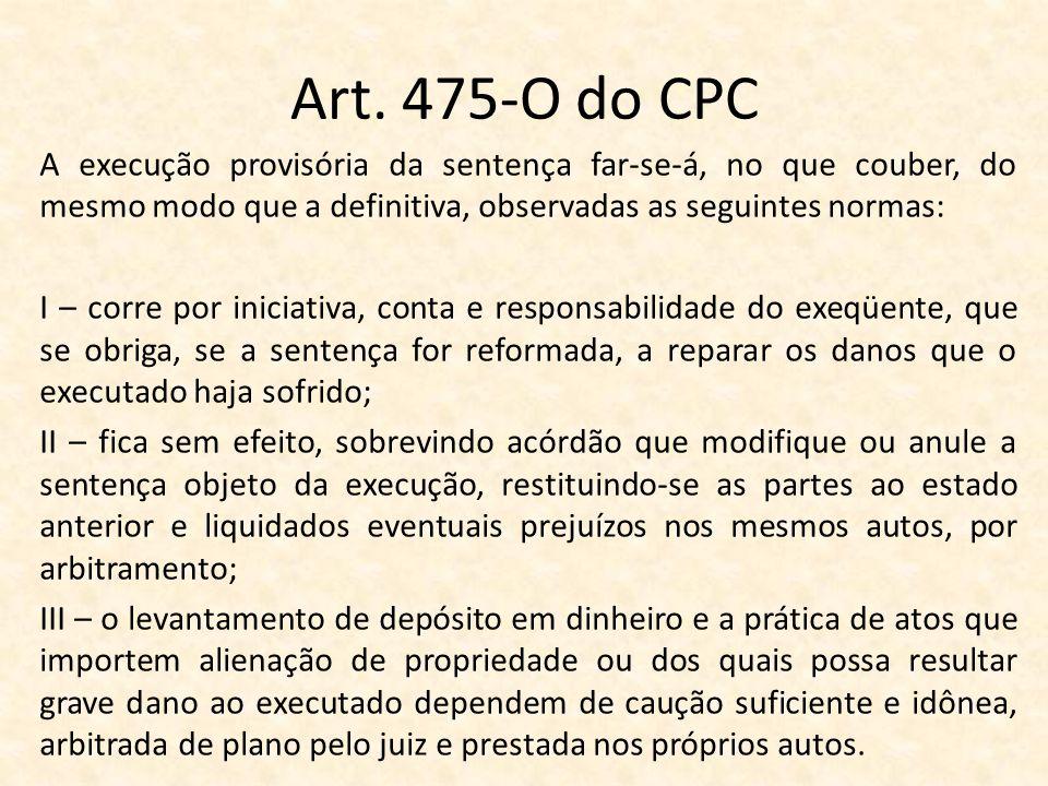 Art. 475-O do CPC A execução provisória da sentença far-se-á, no que couber, do mesmo modo que a definitiva, observadas as seguintes normas: I – corre