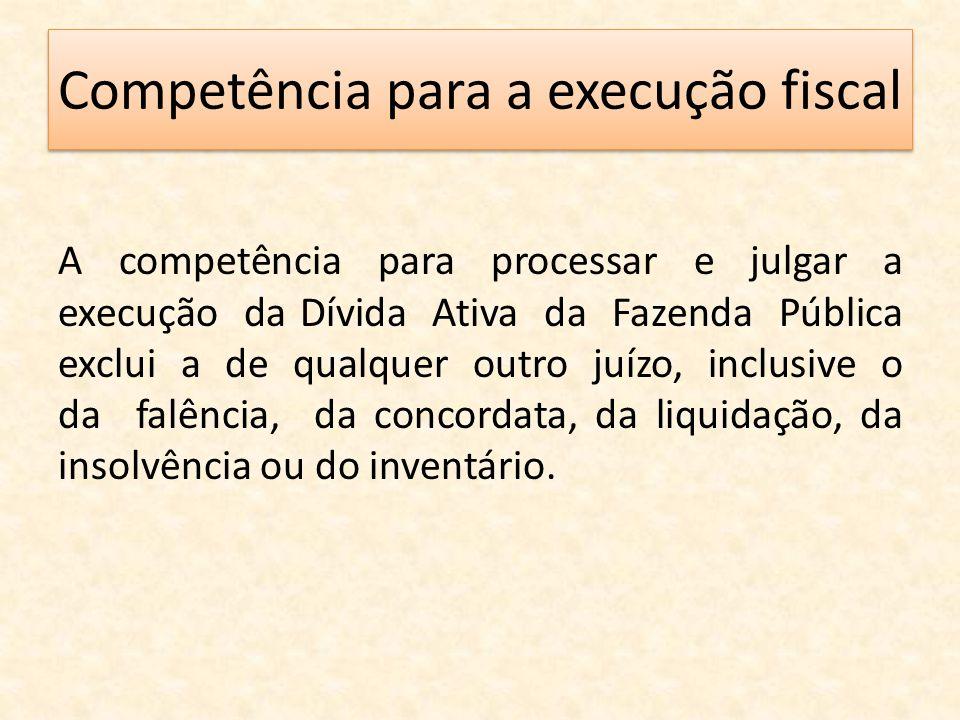 Competência para a execução fiscal A competência para processar e julgar a execução da Dívida Ativa da Fazenda Pública exclui a de qualquer outro juíz