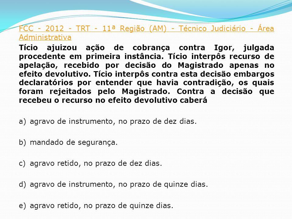 FCC - 2012 - TRT - 11ª Região (AM) - Técnico Judiciário - Área Administrativa Tício ajuizou ação de cobrança contra Igor, julgada procedente em primeira instância.