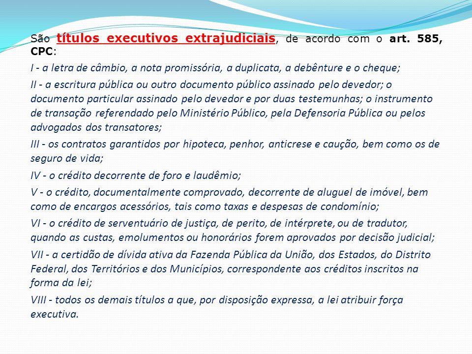São títulos executivos extrajudiciais, de acordo com o art.