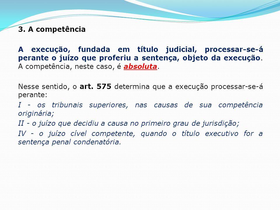 3. A competência A execução, fundada em título judicial, processar-se-á perante o juízo que proferiu a sentença, objeto da execução. A competência, ne