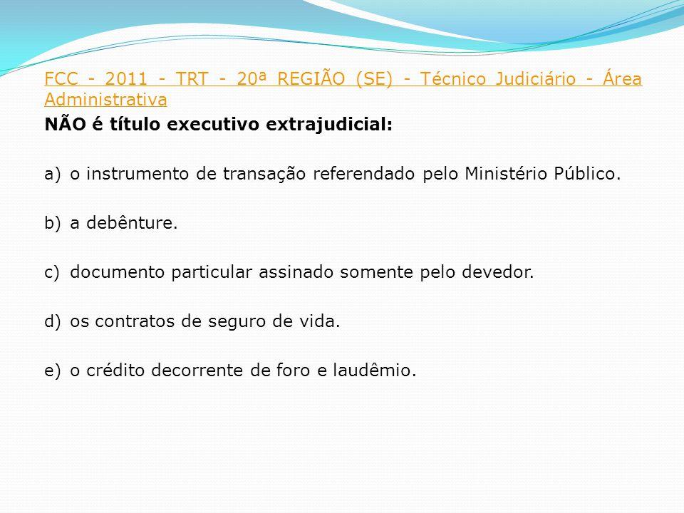 FCC - 2011 - TRT - 20ª REGIÃO (SE) - Técnico Judiciário - Área Administrativa NÃO é título executivo extrajudicial: a) o instrumento de transação referendado pelo Ministério Público.