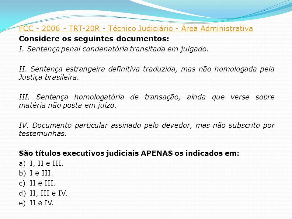 FCC - 2006 - TRT-20R - Técnico Judiciário - Área Administrativa Considere os seguintes documentos: I.