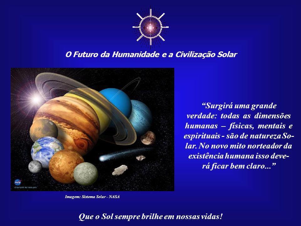 """☼ O Futuro da Humanidade e a Civilização Solar Que o Sol sempre brilhe em nossas vidas! Esta """"sinfonia cósmica"""" a tudo define, desde o surgimento da V"""