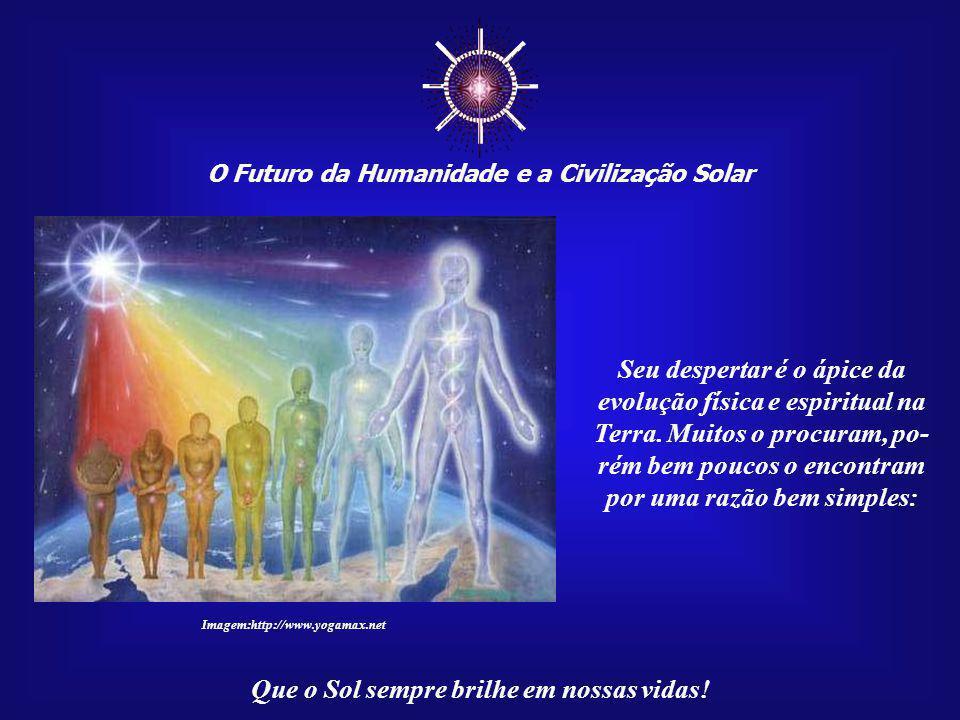 """☼ O Futuro da Humanidade e a Civilização Solar Que o Sol sempre brilhe em nossas vidas! O """"Fogo Sagrado"""", de natureza Solar e Divina, que possui muito"""