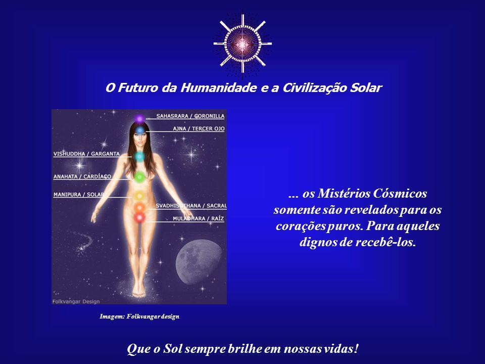 ☼ O Futuro da Humanidade e a Civilização Solar Que o Sol sempre brilhe em nossas vidas! Seu despertar é o ápice da evolução física e espiritual na Ter