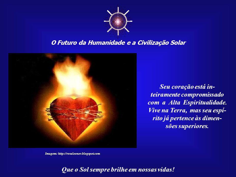 """☼ O Futuro da Humanidade e a Civilização Solar Que o Sol sempre brilhe em nossas vidas! Um """"Filho do Sol"""" não esconde o seu amor pela Vida, pela Obra"""