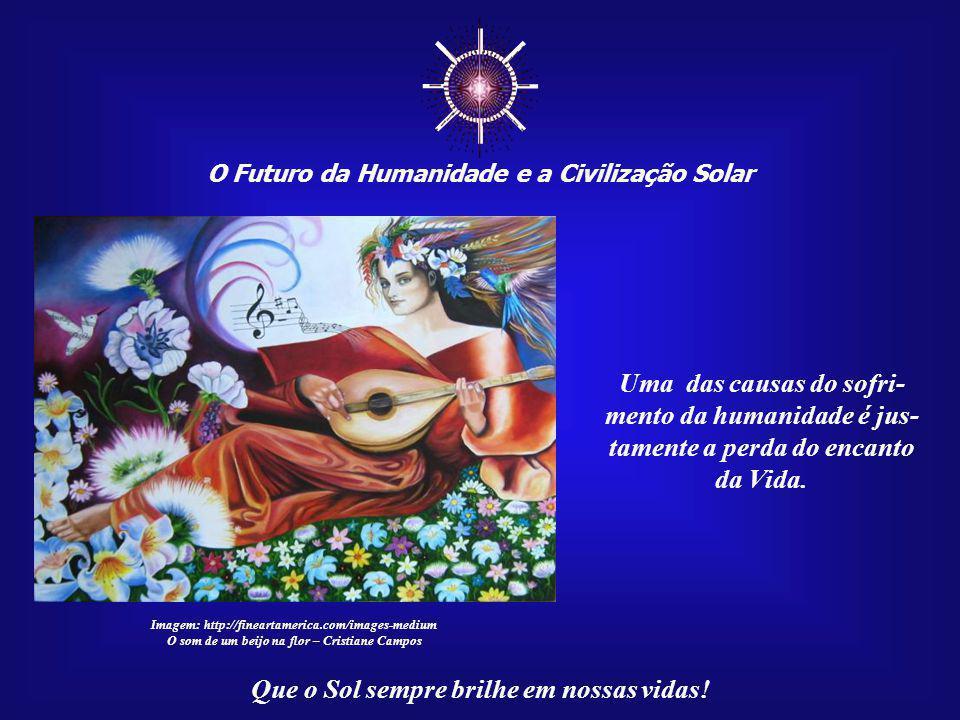 """☼ O Futuro da Humanidade e a Civilização Solar Que o Sol sempre brilhe em nossas vidas! Ser """"Filho do Sol"""" é trazer para a sua própria vida um en- can"""