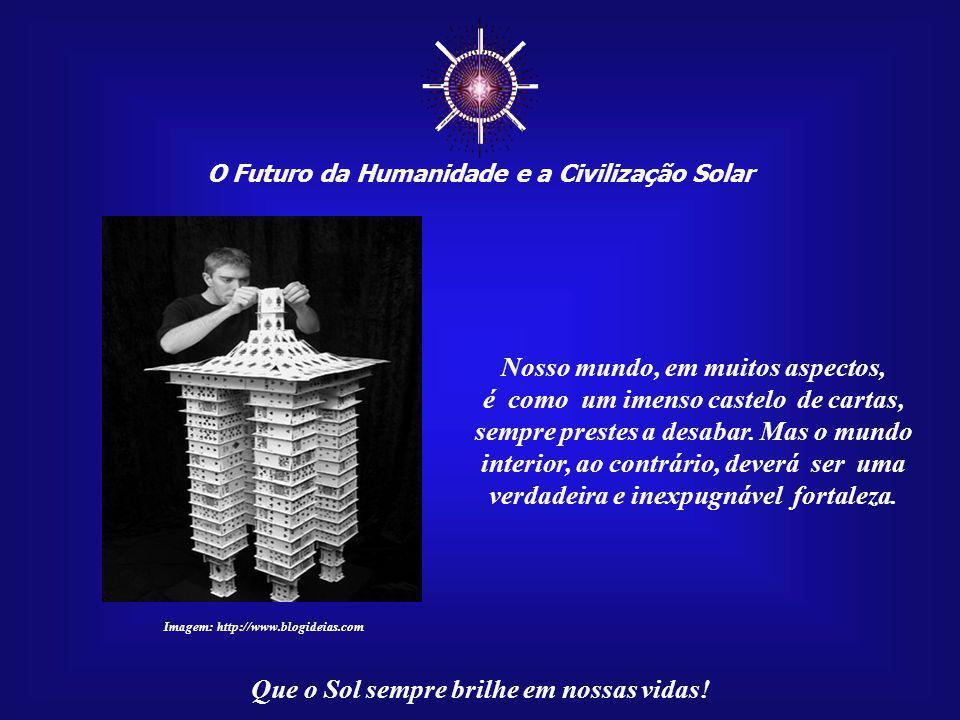 ☼ O Futuro da Humanidade e a Civilização Solar Que o Sol sempre brilhe em nossas vidas! Sonhar é muito bom. É necessário, porém, conciliar sonho e rea