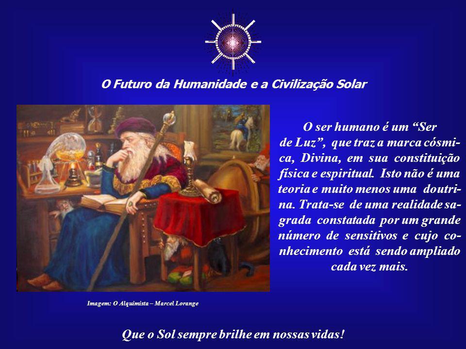 """☼ O Futuro da Humanidade e a Civilização Solar Que o Sol sempre brilhe em nossas vidas! """"Que seria do Sol sem a Lua Ou da Lua sem o Sol? Que seria da"""