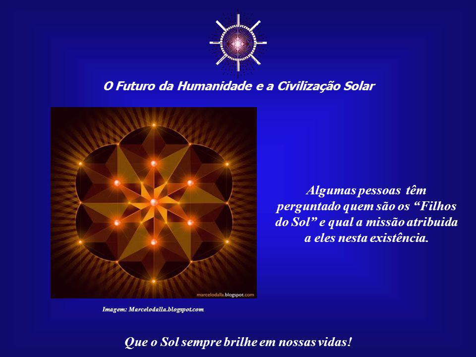 O Despertar da Consciência Solar Aquele que conseguir despertar o seu Sol Interior terá o dever de mostrar aos seus irmãos de jornada o caminho para essa descoberta.