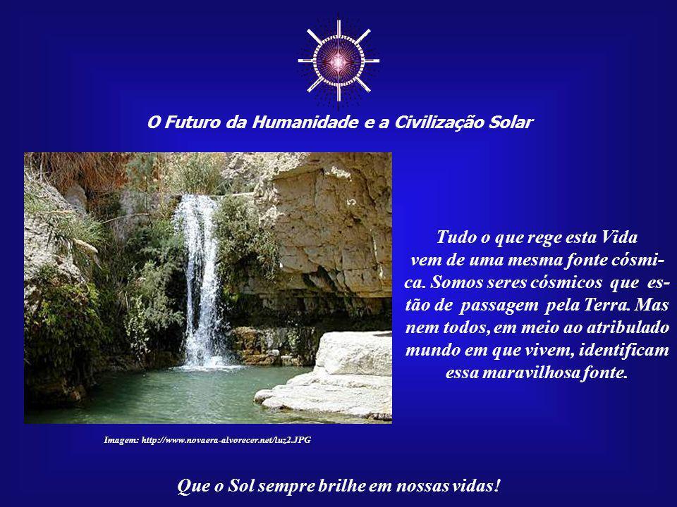 """☼ O Futuro da Humanidade e a Civilização Solar Que o Sol sempre brilhe em nossas vidas! Assim, encontramos """"Filhos do Sol"""" que ainda não desperta- ram"""