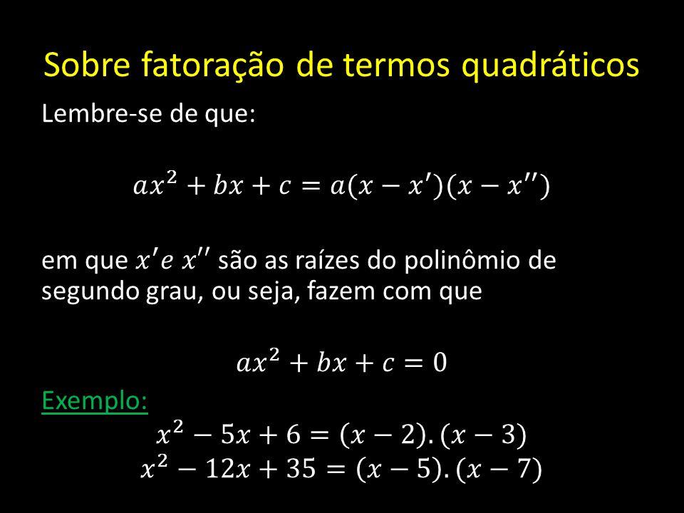 Sobre fatoração de termos quadráticos