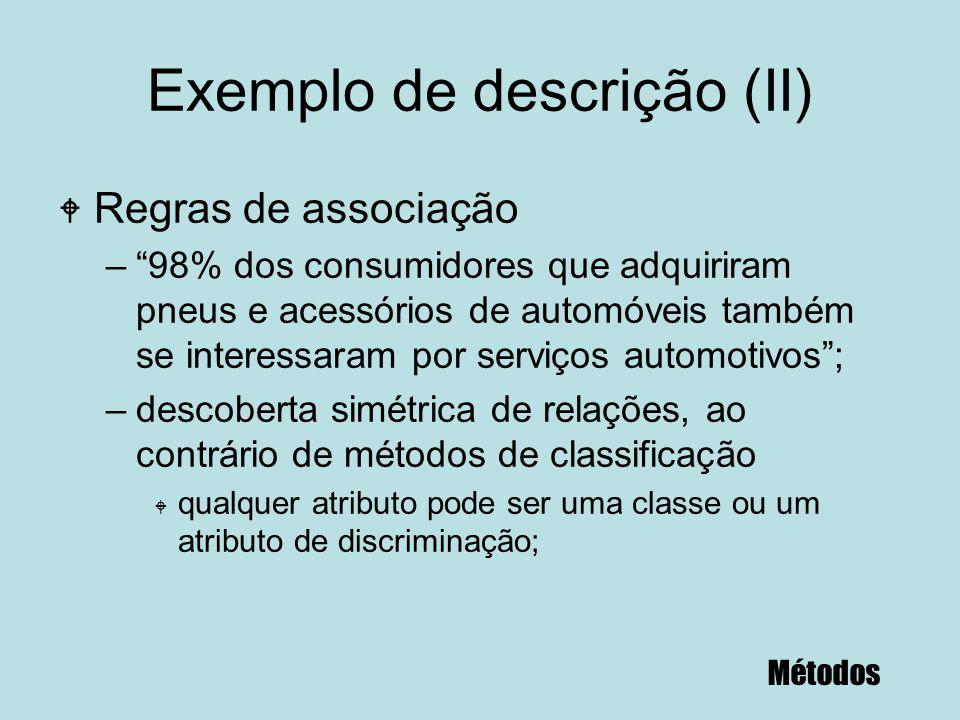 """Exemplo de descrição (II) W Regras de associação –""""98% dos consumidores que adquiriram pneus e acessórios de automóveis também se interessaram por ser"""