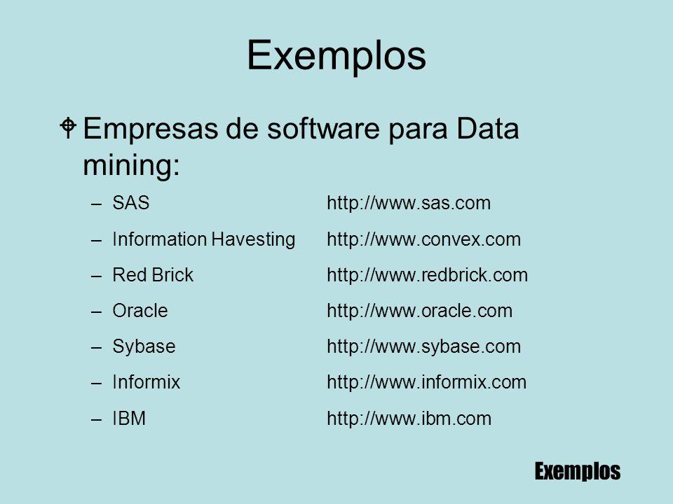 90 Exemplos WEmpresas de software para Data mining: –SAShttp://www.sas.com –Information Havestinghttp://www.convex.com –Red Brickhttp://www.redbrick.c