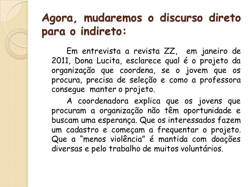 Agora, mudaremos o discurso direto para o indireto: Em entrevista a revista ZZ, em janeiro de 2011, Dona Lucita, esclarece qual é o projeto da organiz