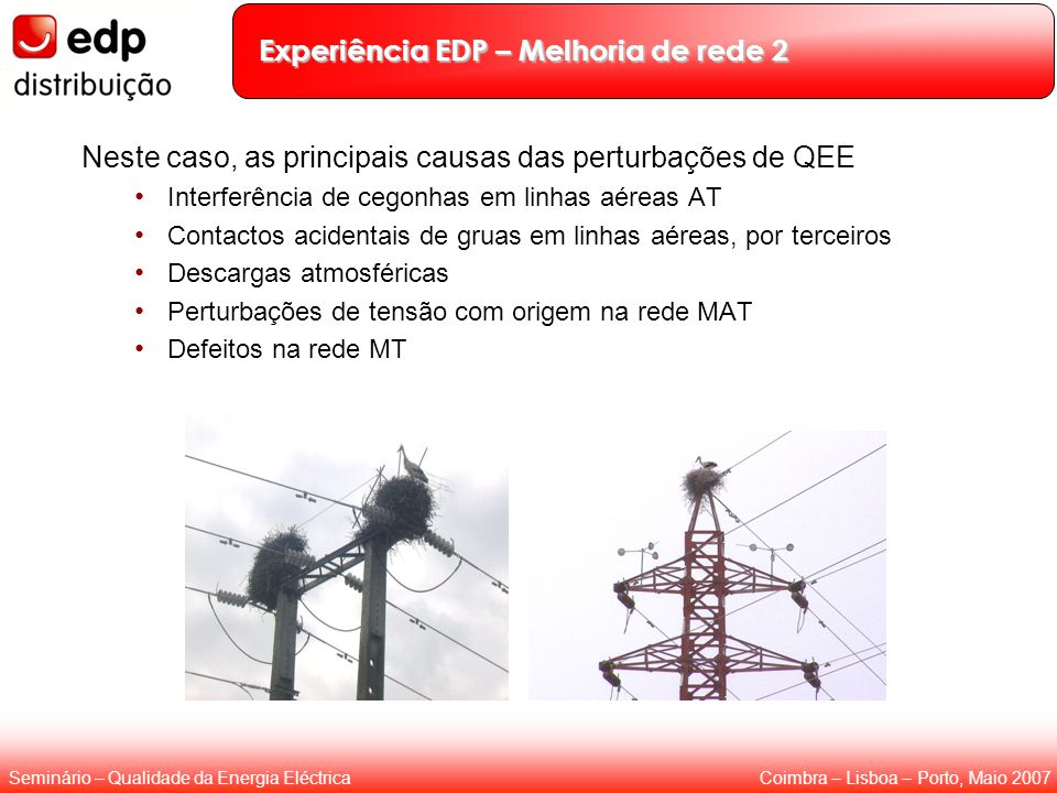 Coimbra – Lisboa – Porto, Maio 2007Seminário – Qualidade da Energia Eléctrica Experiência EDP – Melhoria de rede 2 Neste caso, as principais causas da