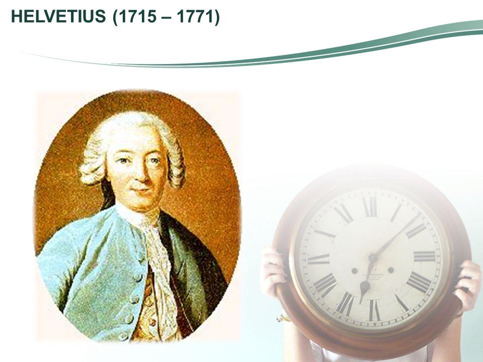 HELVETIUS (1715 – 1771)