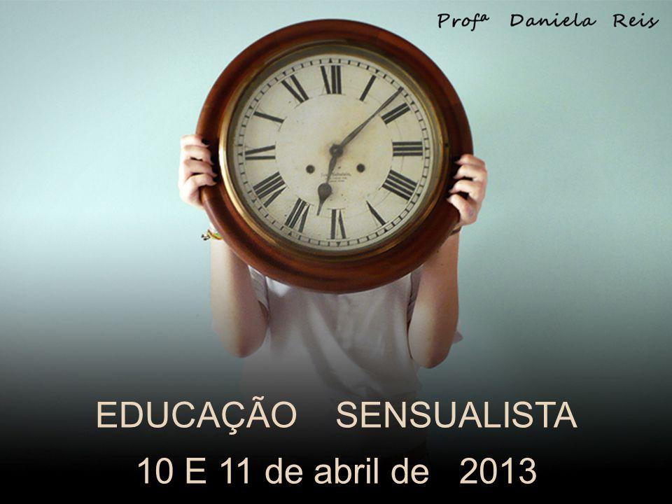EDUCAÇÃO SENSUALISTA 10 E 11 de abril de 2013