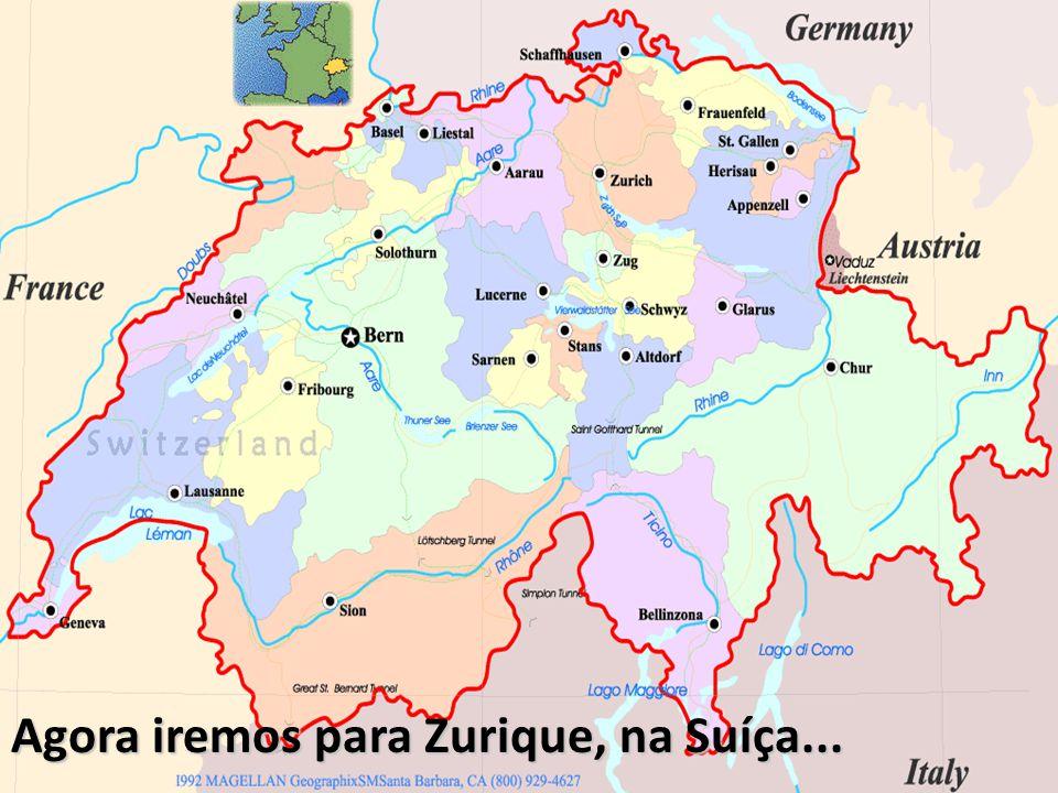 Agora iremos para Zurique, na Suíça...