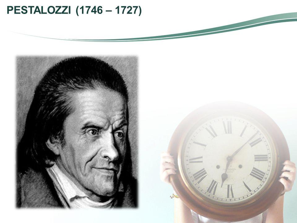 PESTALOZZI (1746 – 1727)
