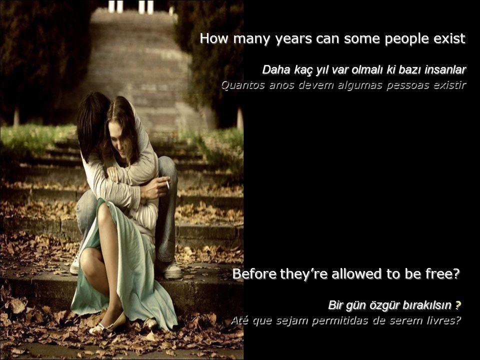 Before they're allowed to be free.Bir gün özgür bırakılsın .