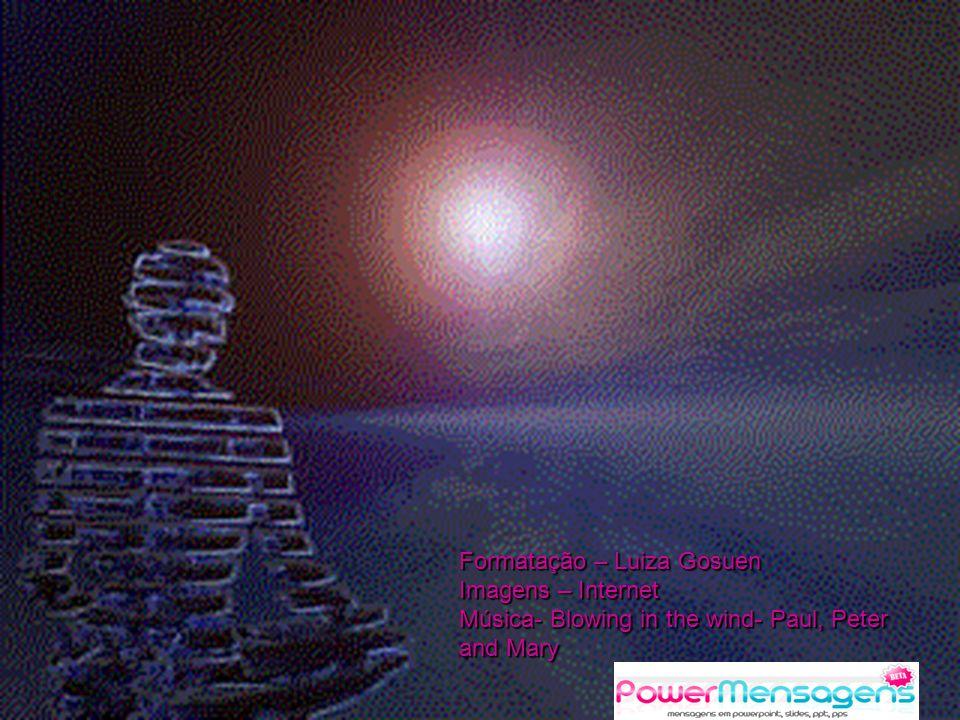 Formatação – Luiza Gosuen Imagens – Internet Música- Blowing in the wind- Paul, Peter and Mary