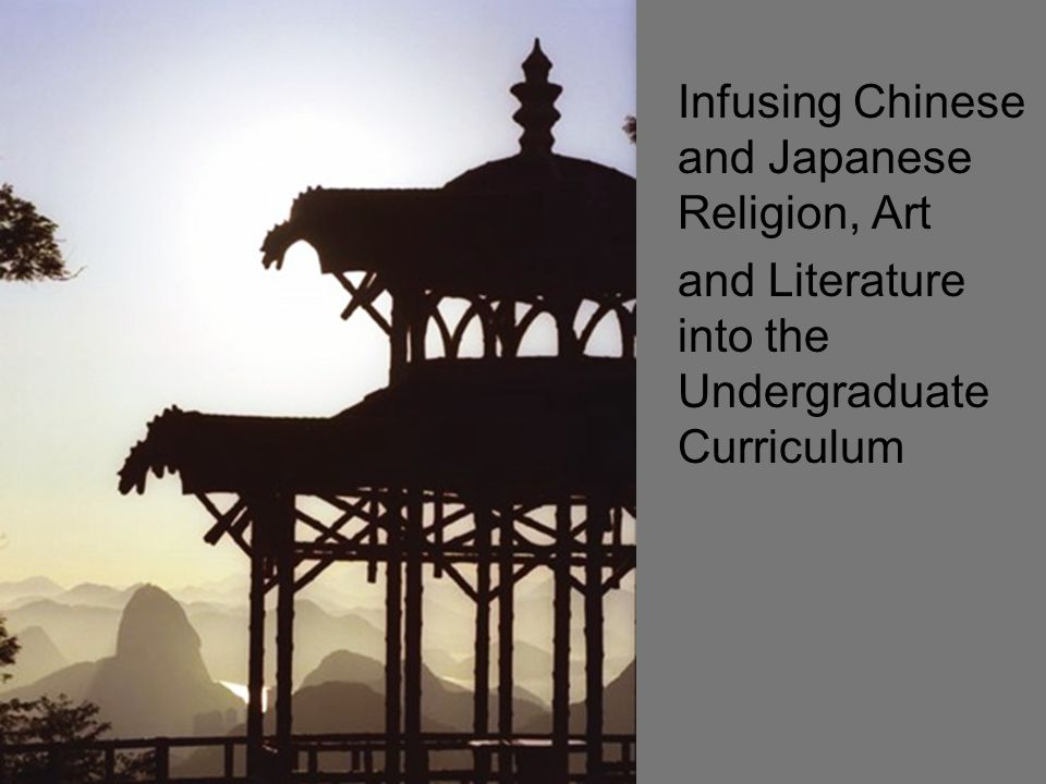 Infusing Chinese and Japanese Religion, Art and Literature into the Undergraduate Curriculum